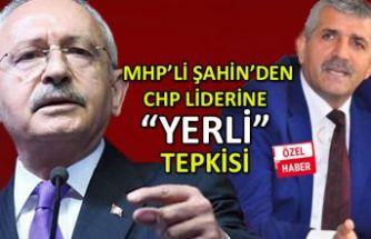 MHP'li Şahin'den CHP Liderine 'yerli' tepkisi