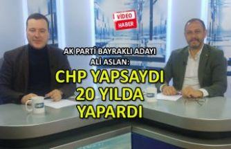 """""""CHP yapsaydı 20 yılda yapardı"""""""