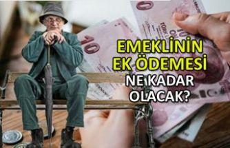 Emeklinin ek ödemesi ne kadar olacak?