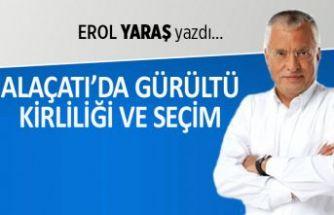 Erol Yaraş yazdı: Alaçatı'da gürültü kirliliği ve seçim