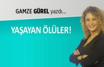 Gamze Gürel yazdı: Yaşayan ölüler!