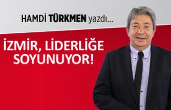 Hamdi Türkmen yazdı: İzmir, liderliğe soyunuyor