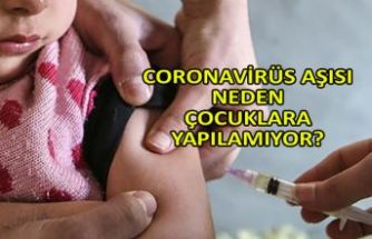 Coronavirüs aşısı neden çocuklara yapılamıyor?