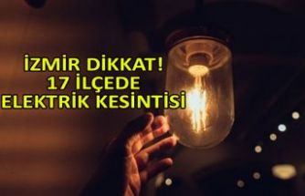 İzmir dikkat! 17 ilçede elektrik kesintisi