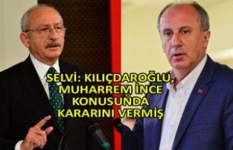 Selvi: Kılıçdaroğlu, Muharrem İnce konusunda kararını vermiş