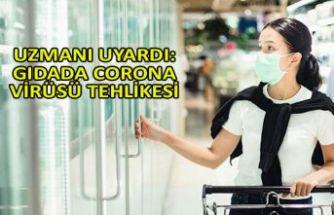 Uzmanı uyardı: Gıdada corona virüsü tehlikesi