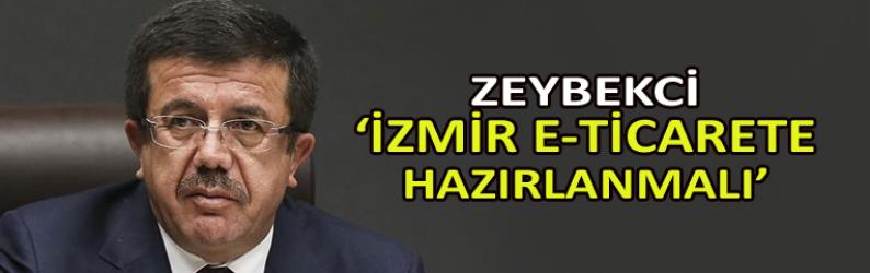 Zeybekci: İzmir e-ticarete hazırlanmalı