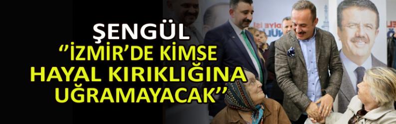 """Şengül: """"İzmir'de kimse hayal kırıklığına uğramayacak"""""""