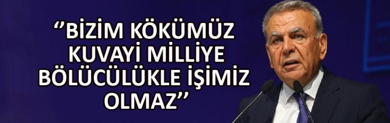 """""""Bizim kökümüz Kuvai Milliye,  bölücülükle işimiz olmaz"""""""