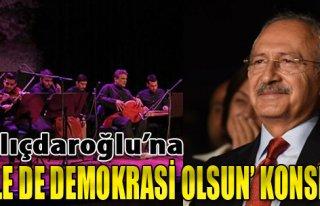 Kılıçdaroğlu'na 'İlle de Demokrasi Olsun' Konseri