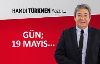 Hamdi Türkmen yazdı: Gün; 19 Mayıs...