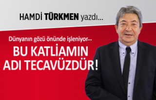 Hamdi Türkmen yazdı: Bu katliamın adı tecavüzdür!