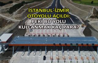 İstanbul-İzmir otoyolu açıldı: Peki bu yolu kullanmak...