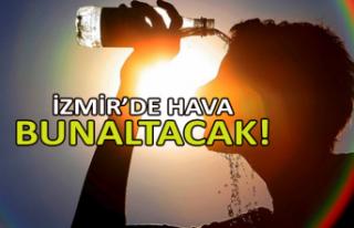 İzmir'de hava bunaltacak!