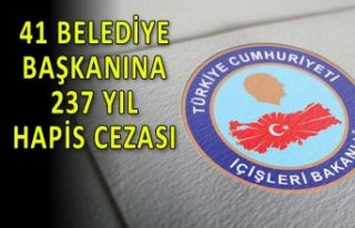 41 belediye başkanına 237 yıl hapis cezası!