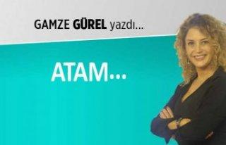 Ganze Gürel yazdı: Atam
