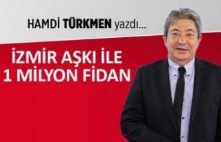Hamdi Türkmen yazdı: İzmir aşkı ile 1 milyon...