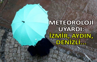 Meteoroloji uyardı: İzmir, Aydın, Denizli...
