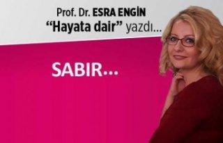 Prof. Dr. Esra Engin yazdı: Sabır...