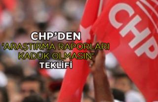 CHP'den 'araştırma raporları kadük olmasın'...