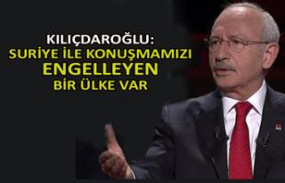 Kılıçdaroğlu: Suriye ile konuşmamızı engelleyen...