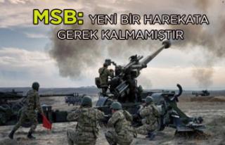 MSB: Yeni bir harekata gerek kalmamıştır