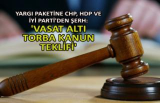 Yargı paketine CHP, HDP ve İYİ Parti'den şerh:...