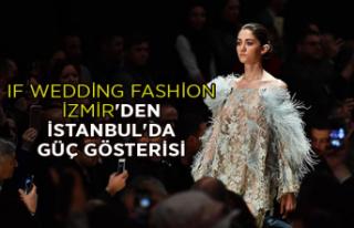 IF Wedding Fashion İzmir'den İstanbul'da...