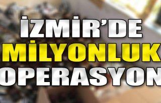 İzmir'de Milyonluk Operasyon