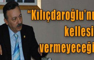 'Kılıçdaroğlu'nun Kellesini Vermeyeceğiz'