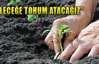 'Geleceğe Tohum Atacağız'