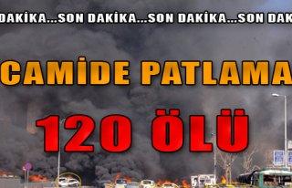 Camide Patlama: 120 ölü