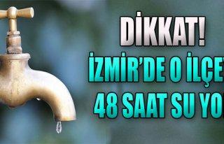 İzmir'de O İlçeye 48 Saat Su Yok!