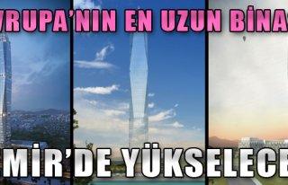 Avrupa'nın En Uzun Binası İzmir'de Yükselecek