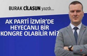 Burak Cilasun yazdı: AK Parti İzmir'de heyecanlı bir kongre olabilir mi?