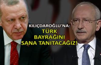 Kılıçdaroğlu'na: Türk bayrağını sana tanıtacağız!
