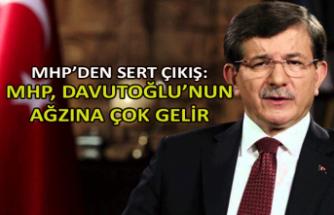 MHP'den sert çıkış: MHP, Davutoğlu'nun ağzına çok gelir
