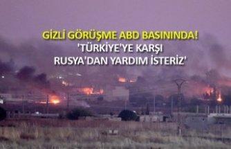 Gizli görüşme ABD basınında! 'Türkiye'ye karşı Rusya'dan yardım isteriz'