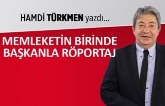 Hamdi Türkmen yazdı: Memleketin birinde başkanla röportaj!