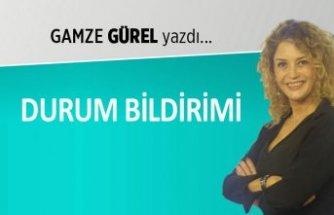 Gamze Gürel yazdı: Durum bildirimi