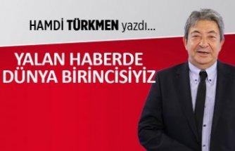 Hamdi Türkmen yazdı: Yalan haberde dünya birincisiyiz!