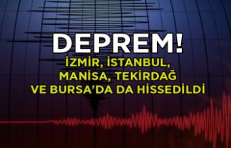 DEPREM: İzmir, İstanbul, Manisa, Tekirdağ ve Bursa'da da hissedildi