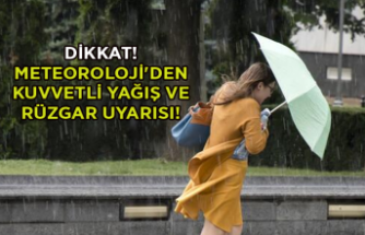 Dikkat! Meteoroloji'den kuvvetli yağış ve rüzgar uyarısı