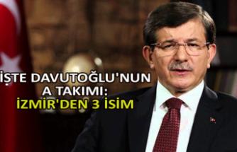 İşte Davutoğlu'nun A takımı: İzmir'den 3 isim