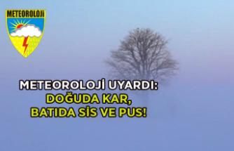 Meteoroloji uyardı: Doğuda kar, batıda sis ve pus!
