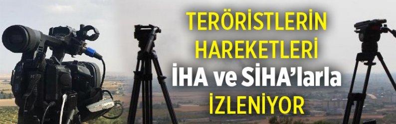 Teröristlerin hareketleri İHA ve SİHA'larla izleniyor