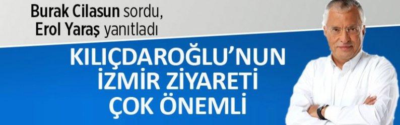 """""""Kılıçdaroğlu'nun İzmir ziyareti çok önemli"""""""