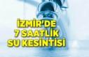 İzmir'de 7 saatlik su kesintisi