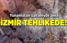 Yunanistan sallanıyor ama, İzmir tehlikede!