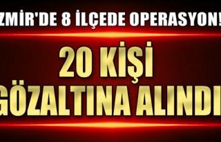 İzmir'de Operasyon: 20 Gözaltı